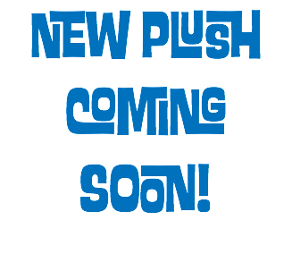 NEW PLUSH COMING SOON!
